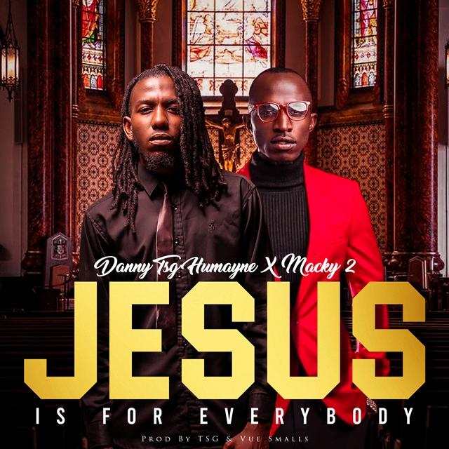 Danny TSG Humayne ft Macky 2 – Jesus Is For Everybody