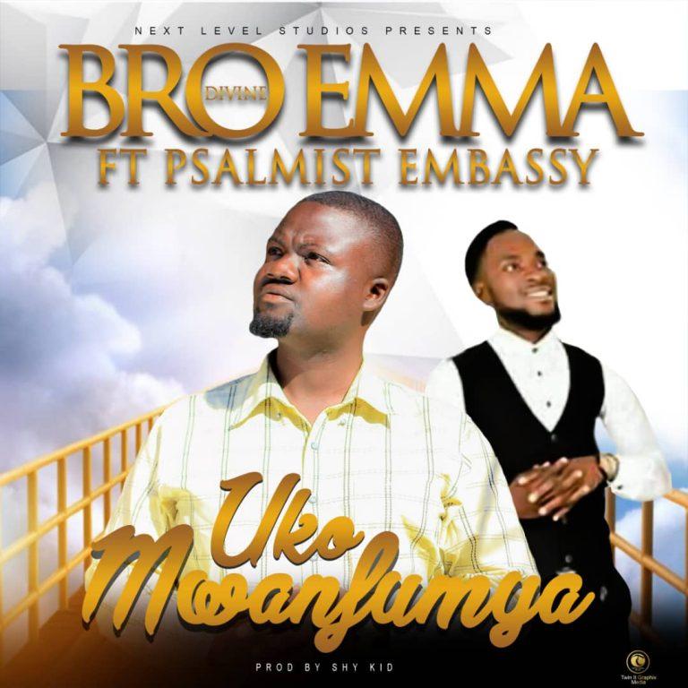 Bro Emma Divine ft Psalmist Embassy – Uko Mwanfumya