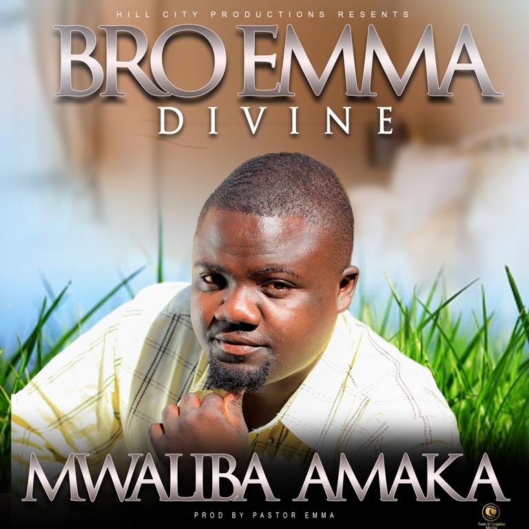 Bro Emma Divine – Mwaliba Amaka