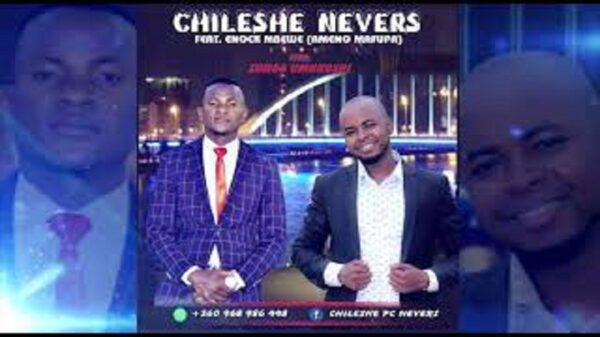 Chileshe Nevers ft Enock Mbewe
