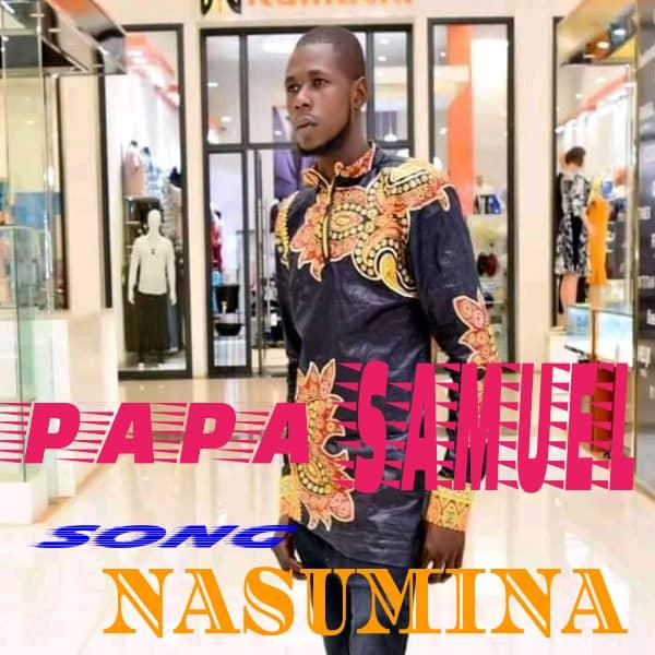 Papa Samuel ft K Joel – Nasumina (prod by K Joel)
